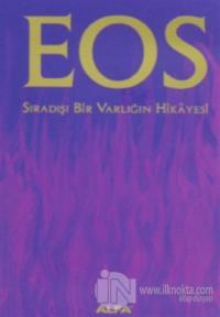 Eos  Sıradışı Bir Varlığın Hikayesi (Ciltli)
