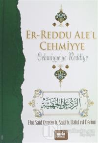 Er-Reddu Ale'l Cehmiyye - Cehmiyye'ye Reddiye (Ciltli)