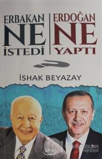Erbakan Ne İstedi? Erdoğan Ne Yaptı?
