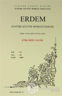 Erdem Atatürk Kültür Merkezi Dergisi Sayı : 44 Eylül 2005 (Cilt 14 ) Etik Özel Sayısı