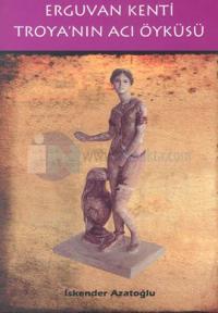 Erguvan Kenti Troya'nın Acı Öyküsü