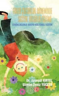 Erken Çocukluk Döneminde Sosyal Bilgiler Eğitimi: Etkinliklerle Sosyo-Kültürel Eğitim