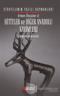 Erken Öncüler 2: Hititler ve Diğer Anadolu Kavimleri