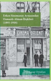 Erken Sinemanın Aynasından Osmanlı Alman İlişkileri (1895-1918)