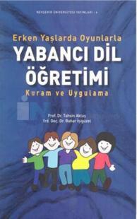 Erken Yaşlarda Oyunlarla Yabancı Dil Öğretimi Kuram ve Uygulama