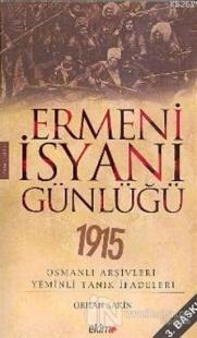 Ermeni İsyanı Günlüğü 1915 Osmanlı Arşivleri Yeminli Tanık İfadeleri