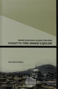 Ermeni Sorunun Gelişim Sürecinde Yozgat'ta Türk Ermeni İlişkileri