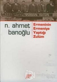 Ermenin Ermeniye Yaptığı Zulüm