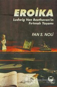Eroika Ludwig Van Beethoven'in Fırtınalı Yaşamı