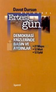Ertesi Gün Demokrasi Krizlerinde Basın ve Aydınlar 27 Mayıs - 12 Mart - 12 Eylül