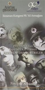 Erzurum Kongresi 90. Yıl Armağanı 1922-1929 Yılları Tapu Sicil Kayıtlarında Erzurum'dan Portreler