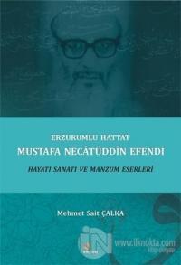 Erzurumlu Hattat Mustafa Necâtüddîn Efendi Hayatı Sanatı ve Manzum Eserleri