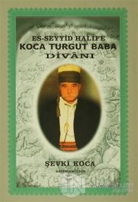 Es-Seyyid Halife Koca Turgut Baba Divanı