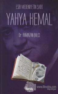 Esir Medeniyetin Şairi : Yahya Kemal