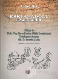 Eski Anadolu Siyasi Tarihi - Kitap 1: Eski Taş Devri'nden Hitit Devletinin Yıkılışına Kadar (M. Ö. 60.000 -1180) (Ciltli)