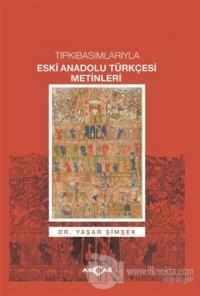 Tıpkıbasımlarıyla Eski Anadolu Türkçesi Metinleri