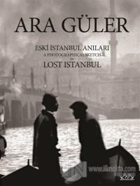 Eski İstanbul Anıları / A Photographical Sketch on Lost Istanbul (Ciltli)