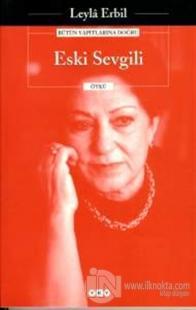 Eski Sevgili - Bütün Yapıtlarına Doğru Leylâ Erbil