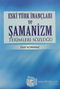 Eski Türk İnançları ve Şamanizm Terimleri Sözlüğü