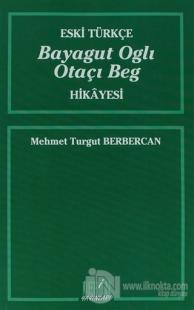 Eski Türkçe Bayagut Oglı Otaçı Beg Hikayesi
