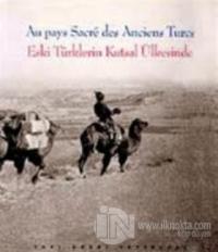 Eski Türklerin Kutsal Ülkesinde Au pays Sacre des Abciens Turcs