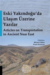 Eski Yakındoğu'da Ulaşım Üzerine Yazılar - Articles on Transportation in Ancient Near East