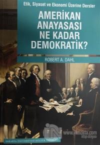 Etik Siyaset ve Ekonomi Üzerine Dersler - Amerikan Anayasası Ne Kadar Demokratik?