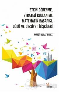 Etkin Öğrenme, Strateji Kullanımı, Matematik Başarısı, Güdü ve Cinsiyet İlişkileri