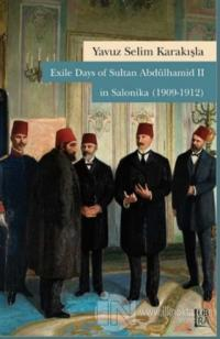 Exile Days of Sultan Abdülhamid 2 in Salonika (1909-1912)