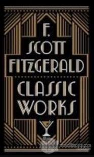 F. Scott Fitzgerald: Classic Works F. Scott Fitzgerald