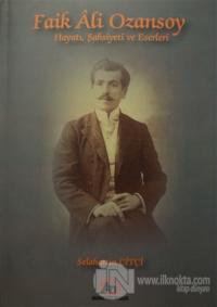 Faik Ali Ozansoy Hayatı, Şahsiyeti ve Eserleri