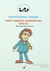 Fantezinin Önemi - Hans Christian Andersen'nın Öyküsü