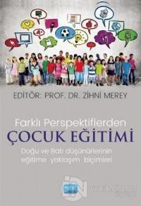 Farklı Perspektiflerde Çocuk Eğitimi - Doğu ve Batı Düşünürlerinin Eğitime Yaklaşım Biçimleri