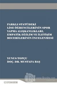 Farklı Statüdeki Lise Öğrencilerinin Spor Yapma Alışkanlıkları Empatik Eğilim ve İletişim Becerilerinin İncelenmesi