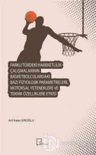 Farklı Türdeki Hareketlilik Çalışmalarının Basketbolculardaki Bazı Fizyolojik Parametrelere Motorsal Yeteneklere ve Teknik Özelliklere Etkisi