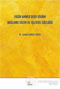 Fasih Ahmed Dede Divanı Bağlamlı Dizin ve İşlevsel Sözlüğü