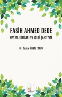 Fasih Ahmed Dede Hayatı, Eserleri ve Edebi Şahsiyeti