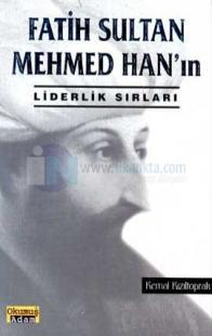Fatih Sultan Mehmed Han'ın Liderlik Sırları