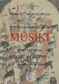 Fatih Sultan Mehmet Döneminde Musuki ve Şemsi Rumi'nin Mecmua-i Güfte'si