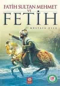 Fatih Sultan Mehmet ve Fetih