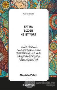 Fatiha Bizden Ne İstiyor?