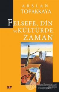Felsefe, Din ve Kültürde Zaman %25 indirimli Arslan Topakkaya