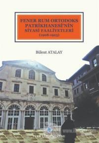 Fener Rum Ortodoks Patrikhanesi'nin Siyasi Faaliyetleri (1908-1923) (Ciltli)