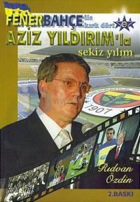 Fenerbahçe ile Kırkdört Aziz Yıldırım'la Sekiz Yılım