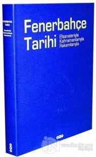 Fenerbahçe Tarihi Efsaneleriyle, Kahramanlarıyla, Rakamlarıyla (Ciltli)