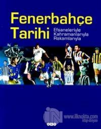 Fenerbahçe Tarihi Efsaneleriyle Kahramanlarıyla Rakamlarıyla