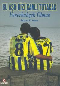 Fenerbahçeli Olmak-Bu Aşk Bizi Canlı Tutacak