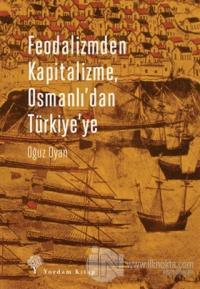 Feodalizmden Kapitalizme Osmanlı'dan Türkiye'ye