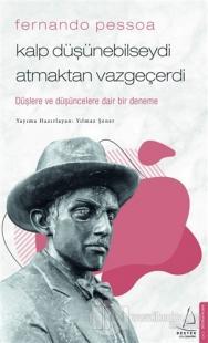 Fernando Pessoa - Kalp Düşünebilseydi Atmaktan Vazgeçerdi