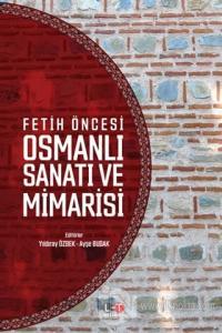 Fetih Öncesi Osmanlı Sanatı ve Mimarisi Yıldıray Özbek